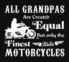 All Grandpas Are Created Equal But Only The Finest Ride Motorcycles by classydesigns