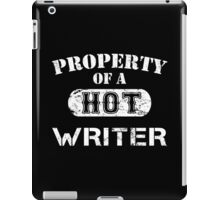 Property Of A Hot Writer - TShirts & Hoodies iPad Case/Skin