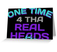 One Time 4 Tha Real Heads Grapes Greeting Card