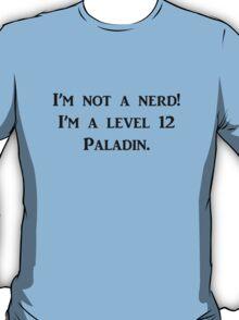 I'm not a nerd! I'm a level 12 Paladin T-Shirt