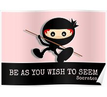 Ninja Be As You Wish To Seem Socrates Poster