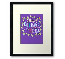 Have Courage and Be Kind Framed Print