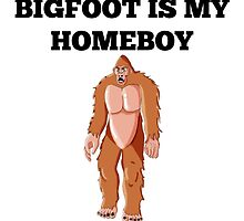 Bigfoot Is My Homeboy by GiftIdea