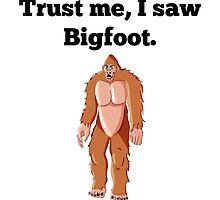 Trust Me I Saw Bigfoot by GiftIdea