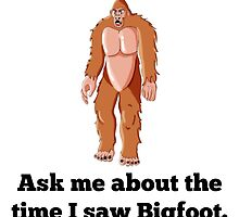 The Time I Saw Bigfoot by GiftIdea
