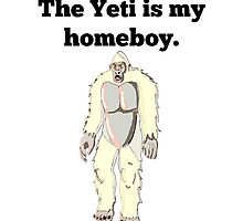The Yeti Is My Homeboy by GiftIdea