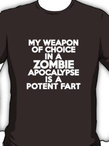 My weapon of choice in a Zombie Apocalypse is a potent fart T-Shirt