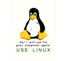 No! I will not fix your computer again. Use Linux Art Print