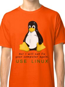 No! I will not fix your computer again. Use Linux Classic T-Shirt
