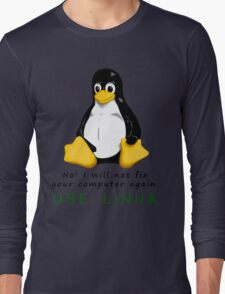 No! I will not fix your computer again. Use Linux Long Sleeve T-Shirt
