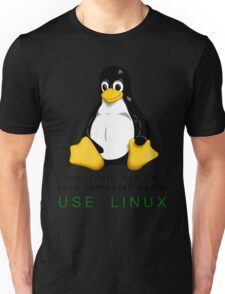 No! I will not fix your computer again. Use Linux Unisex T-Shirt