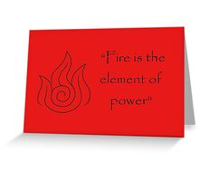 Fire is the Element of Power Greeting Card