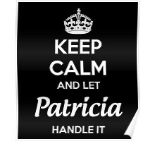 """Keep Calm and let Patricia handle it."" # 990002 Poster"