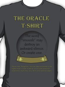 Smoosh; The Oracle T-shirt T-Shirt