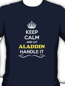 Keep Calm and Let ALADDIN Handle it T-Shirt