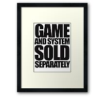 Game and System Sold Separately Framed Print