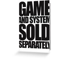 Game and System Sold Separately Greeting Card