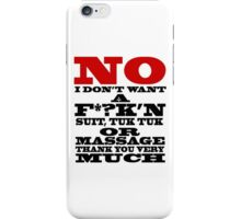 NO I DON'T WANT A F*?K'N SUIT, TUK TUK OR MASSAGE THANK YOU VERY MUCH iPhone Case/Skin