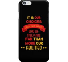 It is our choices harry..  iPhone Case/Skin