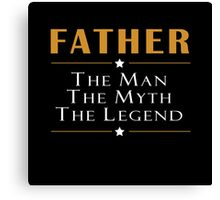 FATHER THE MAN THE MYTH THE LEGEND Canvas Print