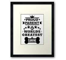 Proud parent of world's greatest canine shirts and phone cases (black text) Framed Print