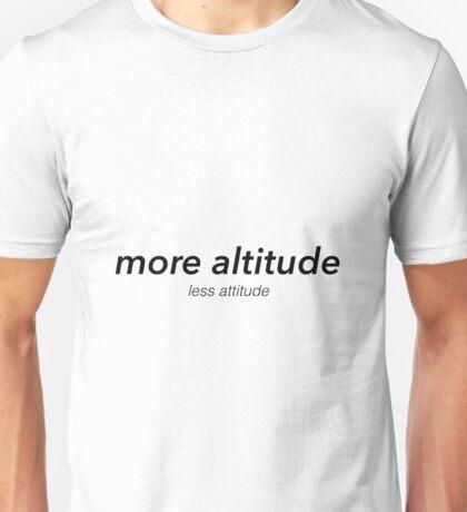More Altitude, Less Attitude  Unisex T-Shirt
