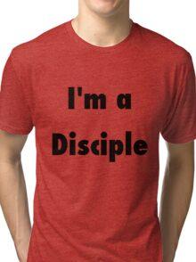 I'm a Disciple Tri-blend T-Shirt