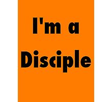 I'm a Disciple Photographic Print