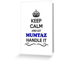Keep Calm and Let MUMTAZ Handle it Greeting Card