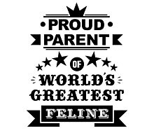 Proud parent of world's greatest feline shirts and phone cases  Photographic Print
