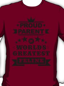 Proud parent of world's greatest feline shirts and phone cases  T-Shirt