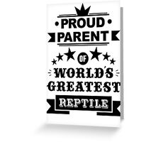 Proud parent of world's greatest reptile shirts and phone cases (black text) Greeting Card