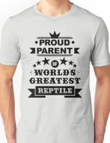 Proud parent of world's greatest reptile shirts and phone cases (black text) Unisex T-Shirt