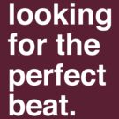 Looking for the Perfect Beat by iddude313