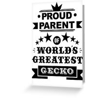 Proud parent of world's greatest gecko shirts and phone cases  Greeting Card