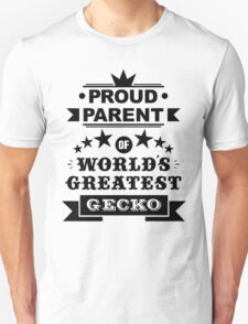 Proud parent of world's greatest gecko shirts and phone cases  T-Shirt