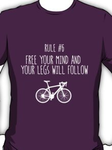 Rule #6 Free your mind and your legs will follow T-Shirt