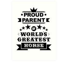 Proud parent of world's greatest horse shirts and phone cases Art Print