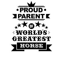 Proud parent of world's greatest horse shirts and phone cases Photographic Print
