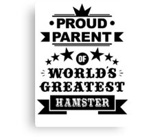 Proud parent of world's greatest hamster shirts and phone cases Canvas Print