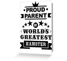 Proud parent of world's greatest hamster shirts and phone cases Greeting Card