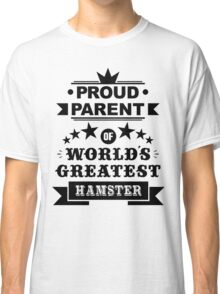 Proud parent of world's greatest hamster shirts and phone cases Classic T-Shirt