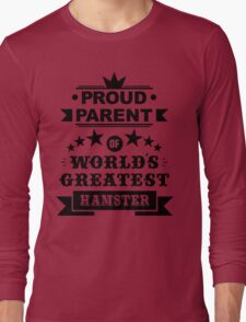 Proud parent of world's greatest hamster shirts and phone cases Long Sleeve T-Shirt