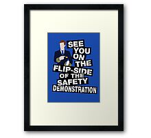 See you on the flipside of the safety demonstration Framed Print