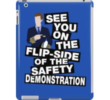 See you on the flipside of the safety demonstration iPad Case/Skin