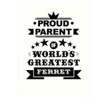 Proud parent of world's greatest ferret shirts and phone cases Art Print