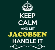 Keep Calm and Let JACOBSEN Handle it by Neilbry