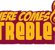 Here Comes TREBLE by themarvdesigns