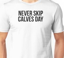 NEVER SKIP CALVES DAY Unisex T-Shirt