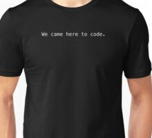 'We came here to code.' - White Text Unisex T-Shirt
